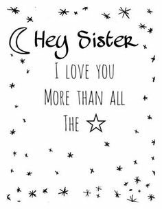 Hey sister, I love you more than all the stars. Sister Friend Quotes, Best Friends Sister, Best Sister Ever, Sister Sayings, I Love You Sister, Dear Sister, My Love, Love Yourself Quotes, Love Quotes