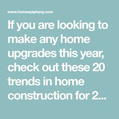 If you are looking to make any home upgrades this year, check out these 20 trends in home construction for 2018 so you know what you're looking for!