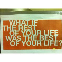 And proceeding this would be the sentence. Today is the first day of the rest of your lives. Read it. LIVE IT:)