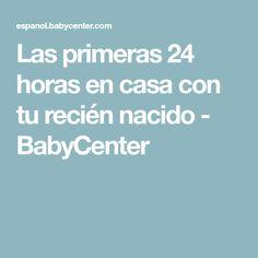 Las primeras 24 horas en casa con tu recién nacido - BabyCenter