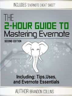 The 2 Hour Guide to Mastering Evernote - Including: Tips, Uses, and Evernote Essentials [2nd Edition]
