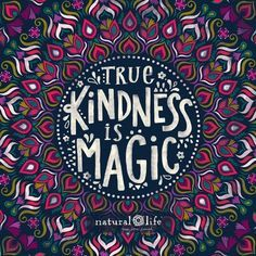 KINDNESS = MAGIC www.naturallife.com