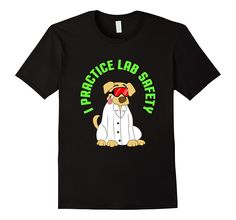 Funny I Practice Lab Safety T-shirt Science Dog Lover Pets