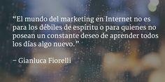 El mundo del marketing en Internet no es para los débiles de espíritu o para quienes no posean un constante deseo de aprender todos los días algo nuevo. @gforelli1