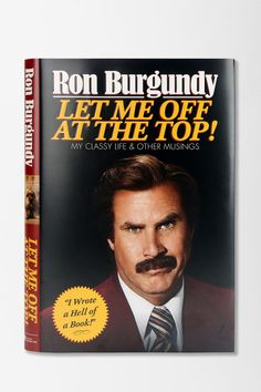 akunkes2's save of Let Me Off At The Top!: My Classy Life And Other Musings By Ron Burgundy - Urban Outfitters on Wanelo
