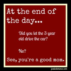 P.S. Three year olds are terrible drivers, no matter how badly you need a nap right now. Humor from motherhood