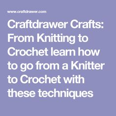 Craftdrawer Crafts: From Knitting to Crochet learn how to go from a Knitter to Crochet with these techniques