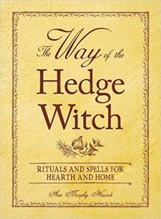"""Read """"The Way of the Hedge Witch Rituals and Spells for Hearth and Home"""" by Arin Murphy-Hiscock available from Rakuten Kobo. """"As every good hedge witch knows, the best magick is made right at home. This book shows them how to transform their hom. Hedge Witchcraft, Witchcraft Books, Wiccan Books, Green Witchcraft, Magick Spells, Date, Witch Rituals, Witch Spell, Pagan Witch"""