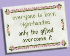 Funny Cross Stitch Pattern: Left-Handed Wisdom, INSTANT DOWNLOAD by KittyCrackernuts on Etsy https://www.etsy.com/listing/156294131/funny-cross-stitch-pattern-left-handed