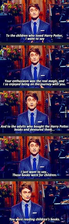 Harry Potter actor Daniel Radcliffe addresses adult fans of the children's series. His statement proves that the children's books can be read and loved by people older than the intended audience.