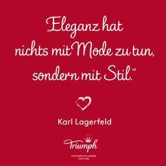 """""""Eleganz hat nichts mit Mode zu tun, sondern mit Stil."""" Karl Lagerfeld"""