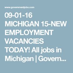 09-01-16 MICHIGAN 15-NEW EMPLOYMENT VACANCIES TODAY! All jobs in Michigan | Government Jobs
