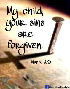 """Exercise your faith and trust in Jesus today. Mark When Jesus saw their faith, He said to the paralyzed man, """"Son, your sins are forgiven. Scripture Verses, Bible Verses Quotes, Bible Scriptures, Forgiveness Scriptures, Forgiveness Quotes, Biblical Quotes, Bible Art, Jesus Freak, Images Bible"""