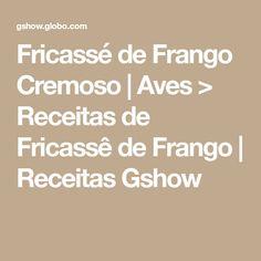 Fricassé de Frango Cremoso | Aves > Receitas de Fricassê de Frango | Receitas Gshow