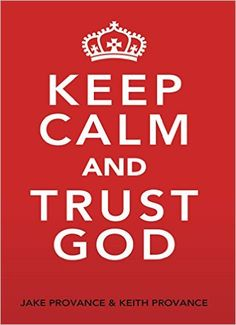 Keep Calm and Trust God: Jake Provance, Keith Provance: 9781939570154: Amazon.com: Books