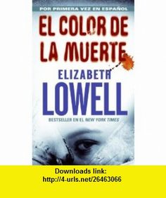 Color de la Muerte, El (Spanish Edition) (9780060856953) Elizabeth Lowell , ISBN-10: 0060856955  , ISBN-13: 978-0060856953 ,  , tutorials , pdf , ebook , torrent , downloads , rapidshare , filesonic , hotfile , megaupload , fileserve