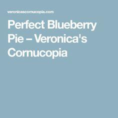 Perfect Blueberry Pie – Veronica's Cornucopia