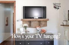 How's your TV hanging? - Country Design Style