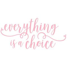 Silhouette Design Store: Everything Is A Choice Phrase Happy Quotes, Me Quotes, Motivational Quotes, Inspirational Quotes, Qoutes, Positive Vibes, Positive Quotes, Choices Quotes, Women Empowerment Quotes