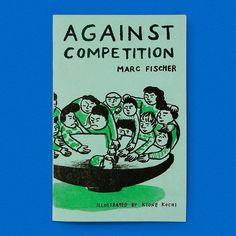 """Against Competition / Available at www.draw-down.com / Marc Fischer wrote """"Against Competition"""" in 2006. The essay takes on the pervasive and corrosive problem of competition that exists and is created between artists by a market-driven art system. The essay also explores productive collaborative models in art as well as in underground music subcultures whose approaches to generosity and working together might be something for artists to learn from. Fischer's has been a popular text used in…"""