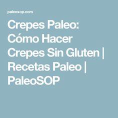 Crepes Paleo: Cómo Hacer Crepes Sin Gluten   Recetas Paleo   PaleoSOP