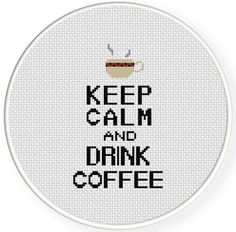 Great No Cost Cross Stitch coffee Suggestions Keep Calm and Drink Coffee Cross Stitch Pattern – Daily Cross Stitch Cross Stitch Bookmarks, Cross Stitch Art, Simple Cross Stitch, Cross Stitch Alphabet, Counted Cross Stitch Kits, Cross Stitch Designs, Cross Stitching, Cross Stitch Embroidery, Keep Calm