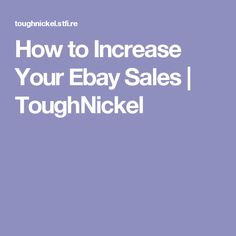 How to Increase Your Ebay Sales | ToughNickel