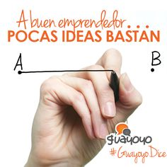 A buen emprendedor, pocas ideas bastan.