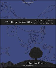 The Edge of the Sky: All You Need to Know About the All-There-Is by Roberto Trotta Solar System Projects, Science Books, Dark Matter, Reading Material, Space Exploration, Astronomy, Need To Know, Books To Read, Mystery
