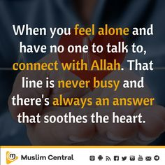 When you feel alone and have no one to talk to, connect with Allah. That line is never busy and there's always an answer that soothes the heart. When You Feel Alone, Feeling Alone, Deep Love, Islamic Pictures, Muhammad, Eid, Ramadan, Quran, Muslim