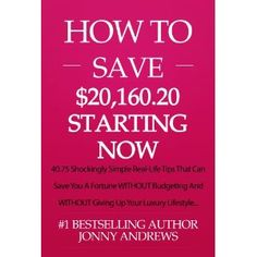 How To Save Over $20,160.20 Per Year Starting NOW: 40.75 Shockingly Simple Real-Life Tips That Can Save You A Fortune WITHOUT Budgeting And WITHOUT Giving ... Lifestyle (Debt Free And Wealthy Series) (Kindle Edition)