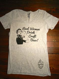 Real Women Drink Craft Beer tshirt Heather Gray by hopcloth, $18.00