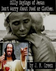 Debunking Christianity: Silly Sayings of Jesus: Don't Worry About Food or Clothes.  by J. M. Green  - click to read at the Debunking Christianity blog.