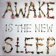 awake is the new sleep.