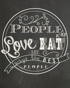 People Who Love to Eat are Always the Best People by modBeeDesign