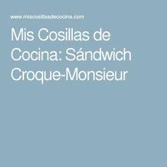 Mis Cosillas de Cocina: Sándwich Croque-Monsieur