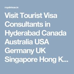 Visit Tourist Visa Consultants in Hyderabad Canada Australia USA Germany UK Singapore Hong Kong | Royal Visas and Immigration Consultants Hyderabad, Hong Kong, Singapore, Germany, Europe, Canada, Australia, How To Get, Usa