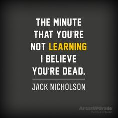 """""""The minute that you're not learning I believe you're dead."""" — Jack Nicholson #quote #learning"""
