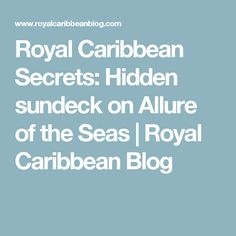 Royal Caribbean Secrets: Hidden sundeck on Allure of the Seas | Royal Caribbean Blog