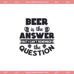 Free Beer Is The Answer SVG File Silhouette Curio, Silhouette Cameo Projects, Free Svg Cut Files, Svg Files For Cricut, Free Printable Quotes, Vinyl Tumblers, Beer Quotes, Free Beer, Beer Humor