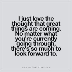 I Just Love the Thought That Great Things (Live Life Happy)