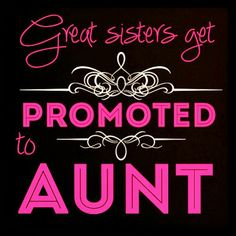 Great sisters get promoted to aunt!  http://auntdottie.com