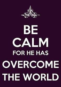 """""""Be overcome for he has overcome :)"""" ~ Jessica B . . . (John 16:33)"""