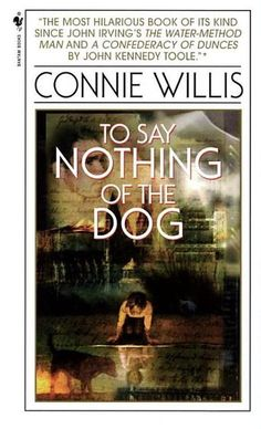 To Say Nothing of the Dog by Connie Willis - From Connie Willis, winner of multiple Hugo and Nebula Awards, comes a comedic romp through an unpredictable world of mystery, love, and time travel.