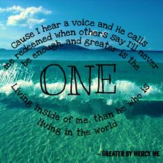 """Greater by Mercy Me is such an amazing song! """"Greater is the One living inside of me, than he who is living in the world"""""""