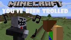 You've Been Trolled - A Minecraft Music Video