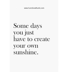 Some days you just have to create your own sunshine. www.FunctionalRustic.com #functionalrustic #quote #quoteoftheday #motivation #inspiration #quotes #diy #homestead #rustic #pallet #pallets #rustic #handmade #craft #affirmation #michigan #puremichigan #repurpose #recycle #crafts #country #sobriety #strongwoman #inspirational  #quotations #success #goals #inspirationalquotes #quotations #strongwomenquotes #recovery #sober #sobriety #smallbusiness #smallbusinessowner