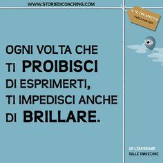 Ogni volta che ti proibisci di esprimerti, ti impedisci anche di brillare. www.storiedicoaching.com #proibire #esprimere #impedire #brillare #coaching #potenziale #successo #giudizio #libertà