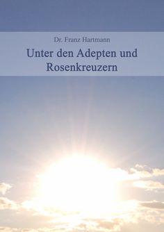 Unter den Adepten und Rosenkreuze von Franz Hartmann
