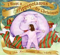 I Want a Hippopotamus for Christmas by John Rex, illustrated by Bruce Whatley